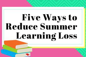 5 ways to reduce summer learning loss